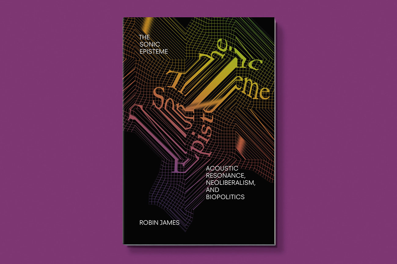 Cover design for The Sonic Episteme by Robin James, designed by Drew Sisk, published by Duke University Press