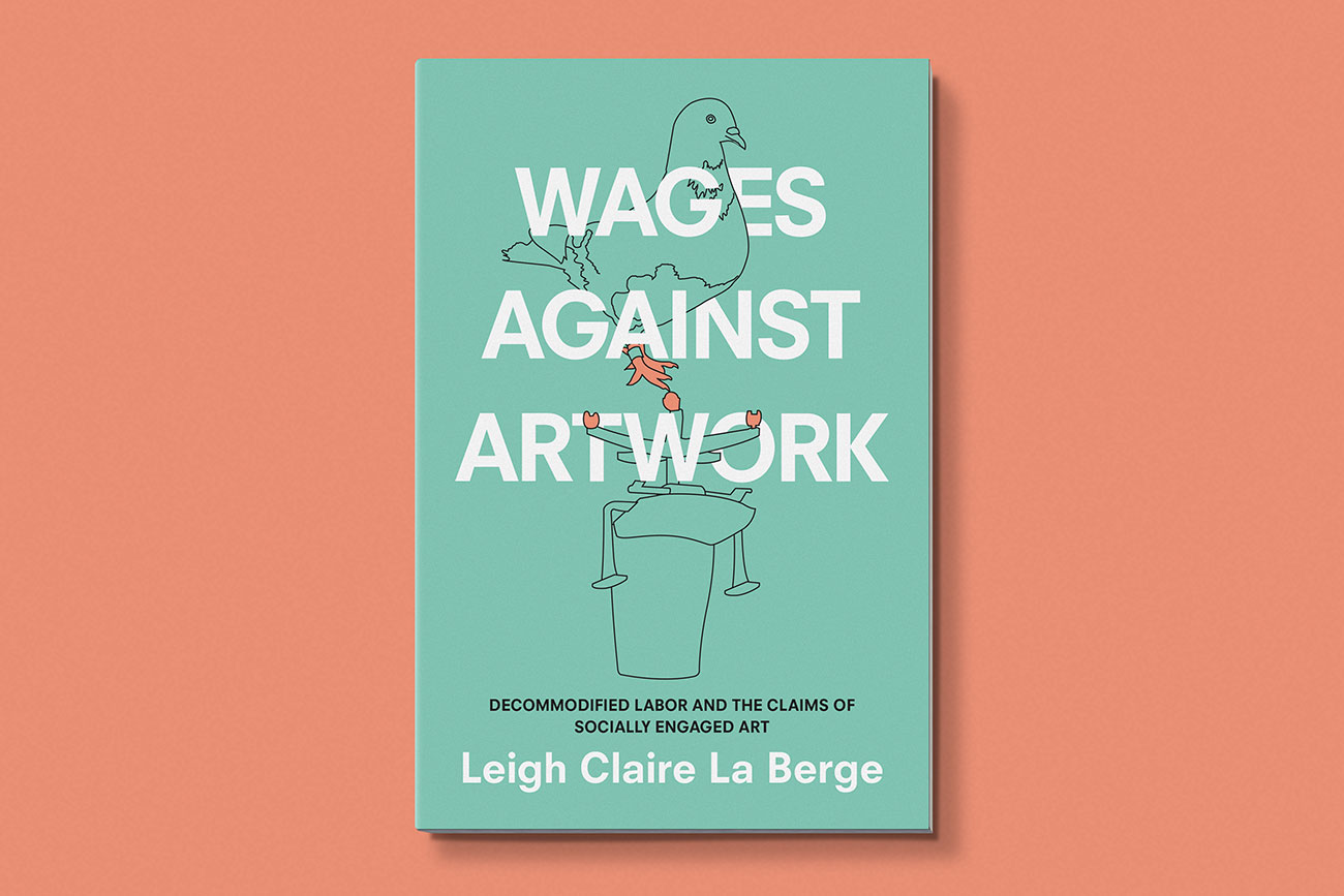 Cover design for Wages Against Artwork by Leigh Claire La Berge, designed by Drew Sisk, published by Duke University Press